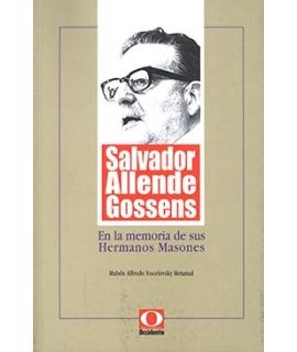 SALVADOR ALLENDE GOSSENS EN LA MEMORIA DE SUS HERMANOS MASONES