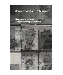 UNA MEMORIA SIN TESTAMENTO / DILEMAS DE  LA SOCIEDAD LATINOAMERICANA POSDICTADURA