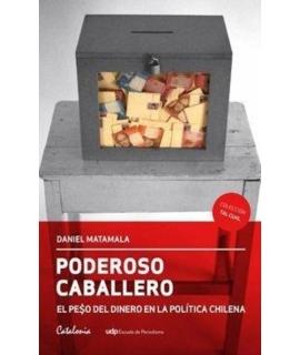PODEROSO CABALLERO / EL PESO DEL DINERO EN LA POLITICA CHILENA
