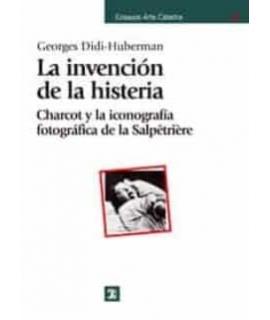 INVENCION DE LA HISTERIA, LA. Charcot y la iconografia fotografica de la Salpetriere