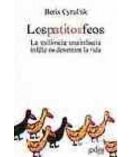 PATITOS FEOS, LOS La resiliencia: una infancia infeliz no determina la vida