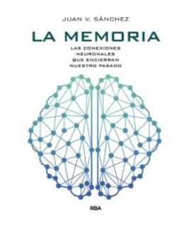 MEMORIA, LA : LAS CONEXIONES NEURONALES QUE ENCIERRAN NUESTRO PASADO