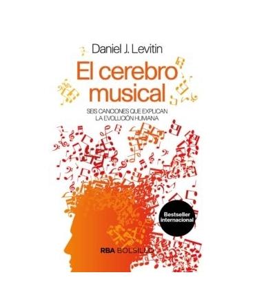 CEREBRO MUSICAL, EL . SEIS CANCIONES QUE EXPLICAN LA EVOLUCION HUMANA