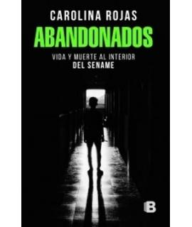 ABANDONADOS VIDA Y MUERTE AL INTERIOR DEL SENAME