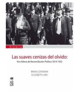 SUAVES CENIZAS DEL OLVIDO VIA CHILENAE RECONCILIACION POLITICA 1814-1932, LAS