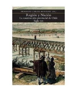 REGION Y NACION LA CONSTRUCCION PROVINCIAL DE CHILE SIGLO XIX
