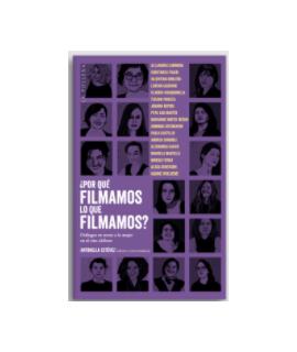 POR QUE FILMAMOS LO QUE FILMAMOS Dialogos en torno a la mujer en el cine chileno