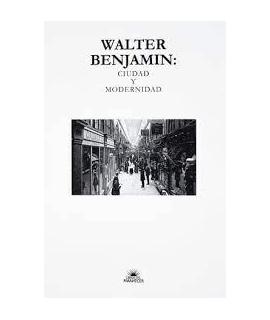 WALTER BENJAMIN CIUDAD Y MODERNIDAD